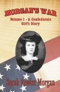 MORGAN'S WAR: Volume 1 - A Confederate Girl's Diary