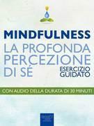 Mindfulness. La profonda percezione di sé