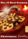 The 20 best German Christmas Cookies. Festive Baking Recipes from Germany: Plätzchen and other German Holiday Treats
