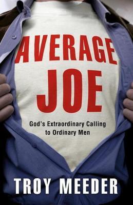 Average Joe: God's Extraordinary Calling to Ordinary Men