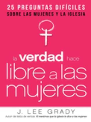 La Verdad hace libre a las mujeres: 25 preguntas difíciles sobre las mujeres y la Iglesia
