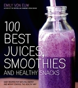 100 Best Juices, Smoothies and Healthy Snacks