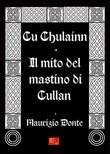 Cù Chulainn - Il mito del mastino di Cullan