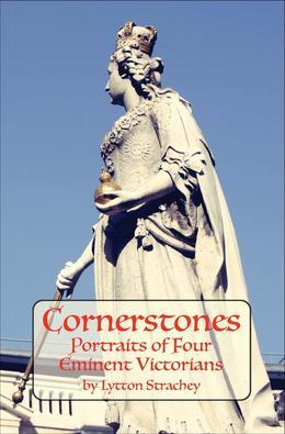 CORNERSTONES Portraits of Four Eminent Victorians