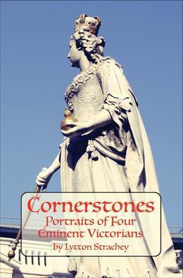 CORNERSTONES Portraits of Four Eminent Victorians