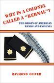 "Why is a Colonel Called a ""Kernal?"": The Origin of American Ranks and Insignia"