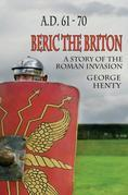 BERIC THE BRITON: A Story of the Roman Invasion