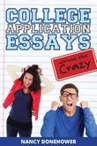 College Application Essays Without the Crazy: Ten Tips for a Terrific Essay