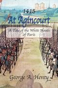 AT AGINCOURT: A Tale of the White Hoods of Paris