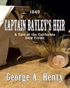 CAPTAIN BAYLEY'S HEIR: A Tale Of The California Gold Fields