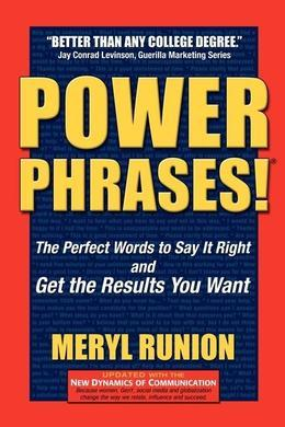 Power Phrases: The Perfect Words to Say It Right & Get the Results You Want