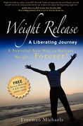 Weight Release A Liberating Journey: The Powerful New Way to Release Weight Forever