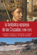 La fantástica epopeya de las Cruzadas (1096-1291)