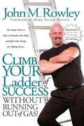 Climb Your Ladder of Success Without Running Out of Gas!: The Simple Truth on How to Revitalize Your Body and Ignite Your Energy for Lifelong Success