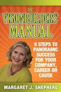 The Visionbuilders' Manual: 9 Steps To Panormamic Success For Your Company, Career Or Cause