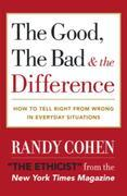 The Good, the Bad &amp; the Difference: How to Tell the Right From Wrong in Everyday Situations