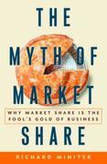 The Myth of Market Share: Why Market Share Is the Fool's Gold of Business