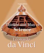Leonardo Da Vinci - Thinker and Man of Science