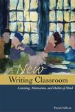 A New Writing Classroom: Listening, Motivation, and Habits of Mind
