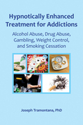 Hypnotically Enhanced Treatment for Addictions: Alcohol Abuse, Drug Abuse, Gambling, Weight Control and Smoking Cessation