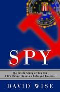 David Wise - Spy: The Inside Story of How the FBI's Robert Hanssen Betrayed America