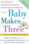And Baby Makes Three: The Six-Step Plan for Preserving Marital Intimacy and Rekindling Romance After Baby Arrives