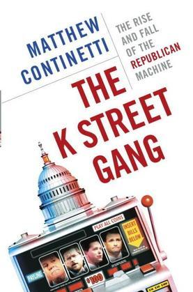 The K Street Gang: The Rise and Fall of the Republican Machine