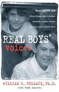 Real Boys' Voices: Boys speak out about drugs, sex, violence, bullying, sports, school, parents,and so much more