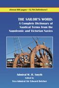 The Sailor's Word: A Complete Dictionary of Nautical Terms from the Napoleonic and Victorian Navies
