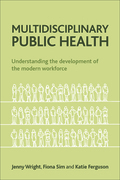 Multidisciplinary public health: Understanding the development of the modern workforce
