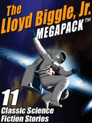 The Lloyd Biggle, Jr. MEGAPACK ®: The Best Science Fiction Stories of Lloyd Biggle, Jr.