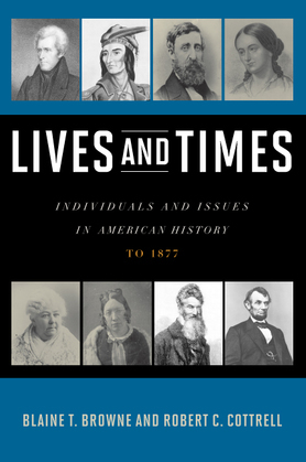 Lives and Times: Individuals and Issues in American History: To 1877