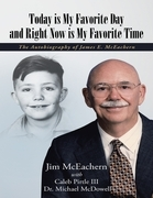 Today Is My Favorite Day and Right Now Is My Favorite Time: The Autobiography of James E. Mc Eachern
