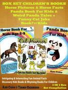 Box Set Children's Books: Horse Pictures & Horse Facts - Panda Book For Kids & Weird Panda Tales + Funny Cat Joke Book For Kids: 3 In 1 Box Set: Intri