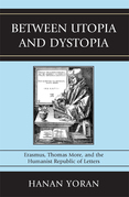 Between Utopia and Dystopia: Erasmus, Thomas More, and the Humanist Republic of Letters