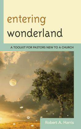 Entering Wonderland: A Toolkit for Pastors New to a Church