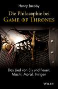 """Die Philosophie bei """"Game of Thrones"""": Das Lied von Eis und Feuer: Macht, Moral, Intrigen"""