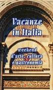 Vacanze in Italia -week end d'arte, cultura e gastronomia
