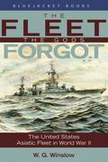 The Fleet the Gods Forgot: The U.S. Asiatic Fleet in World War II