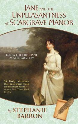 Jane and the Unpleasantness at Scargrave Manor: Being the First Jane Austen Mystery