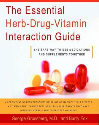 The Essential Herb-Drug-Vitamin Interaction Guide: The Safe Way to Use Medications and Supplements Together