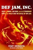 Def Jam, Inc.: Russell Simmons, Rick Rubin, and the Extraordinary Story of the World's Most Inf