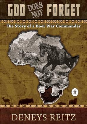 GOD DOES NOT FORGET: The Story of a Boer War Commando