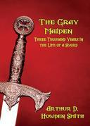 THE GRAY MAIDEN: Three Thousand Years in the Life of a Sword