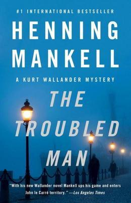 The Troubled Man: A Kurt Wallander Book