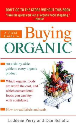 A Field Guide to Buying Organic: An Aisle-by-Aisle Guide to Every Organic Product