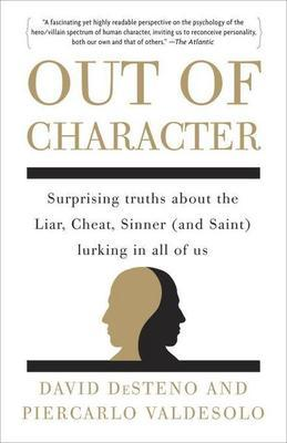 Out of Character: Surprising Truths about the Liar, Cheat, Sinner (and Saint) Lurking in All of Us