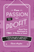 From Passion To Profit: A Step-By-Step Guide to Making Money from Your Hobby by Selling Online