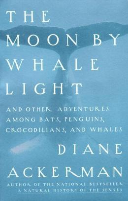 Moon by Whale Light: And Other Adventures Among Bats, Penguins, Crocodilians, and Whales