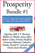 Prosperity Bundle #1: Think and Grow Rich by Napoleon Hill; The Art of Money Getting by P. T. Barnum; The Science of Getting Rich by Wallace D. Wattle